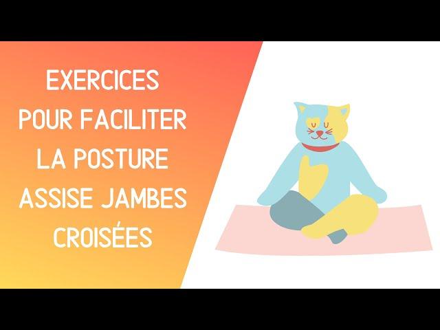 Exercices pour faciliter la posture assise jambes croisées