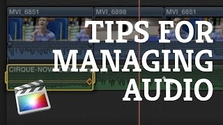 Final Cut Pro X: Audio Tips for Managing Levels & Edits