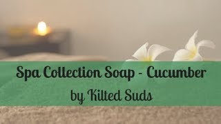 Spa Collection Soap with Cucumber | Cold Process Soap by Kilted Suds