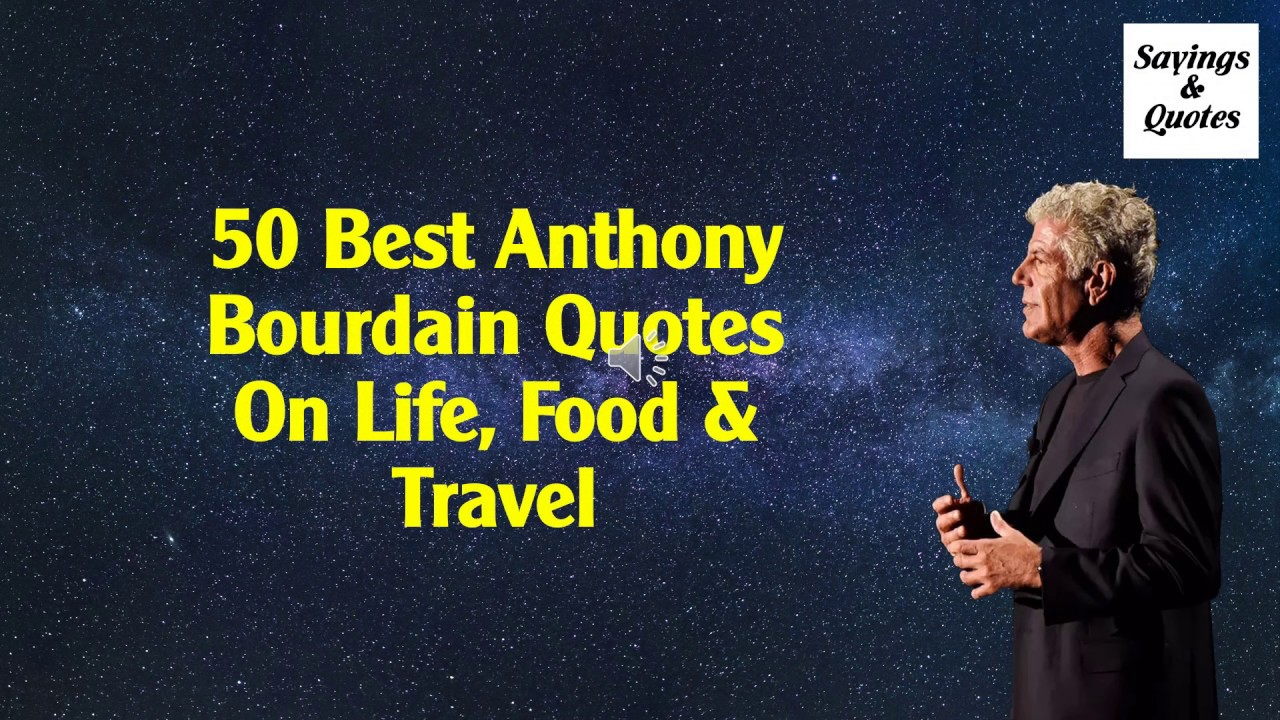 13 Anthony Bourdain Quotes: Their Value to Me as a Travel ...