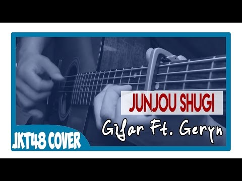 JKT48 - Junjou Shugi (Cover By Ghifar Ft  Geryn) Acoustic