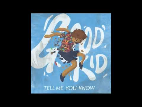 Good Kid- Tell Me You Know