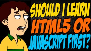 Should I Learn HTML5 or JavaScript First?