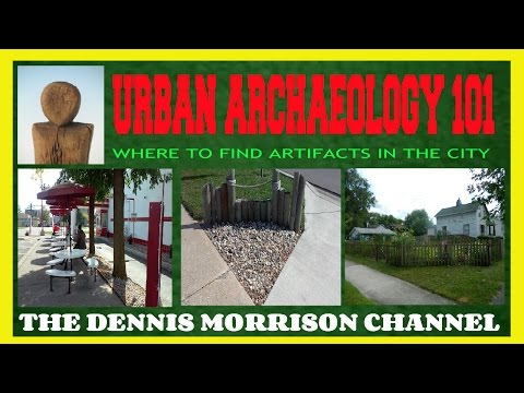 URBAN ARCHAEOLOGY: 101 - WHERE TO FIND ARTIFACTS IN URBAN AREA