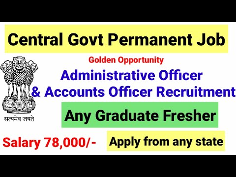Administrative officer & Accounts Officer in Central Govt Recruitment I Any Graduate I SALARY 78000