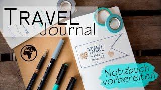 Travel Journal / Reisetagebuch - Notizbuch vorbereiten und gestalten