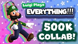 Luigi Plays: EVERYTHING!!! (Weegeepie 500k collab)