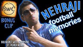 Nehraji's football memories