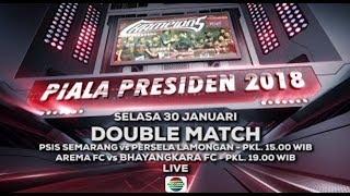 Piala Presiden 2018 - PSIS Semarang vs PERSELA Lamongan dan AREMA FC vs BHAYANGKARA FC