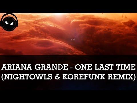 Ariana Grande - One Last Time (NIGHTOWLS & KOREFUNK Remix) [HD - 320kbps]