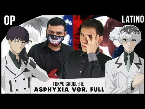 Tokyo Ghoul:re Opening (FULL) - Asphyxia (Cover Español Latino)