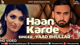 Haan Karde (FULL VIDEO) | Yaad Bhullar | Sukh Sanghera | Bunty Bains | Punjabi Romantic Song 2018