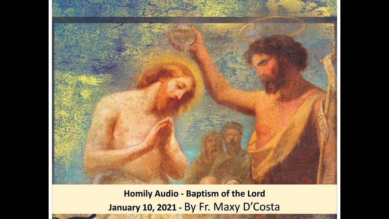 January 10, 2021 - (Homily Audio) The Baptism of the Lord - Fr. Maxy D'Costa
