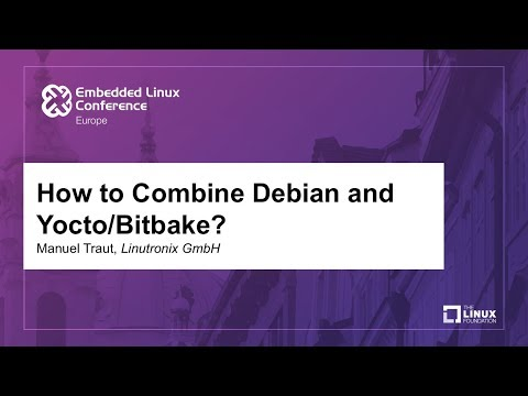 How to Combine Debian and Yocto/Bitbake? - Manuel Traut, Linutronix GmbH
