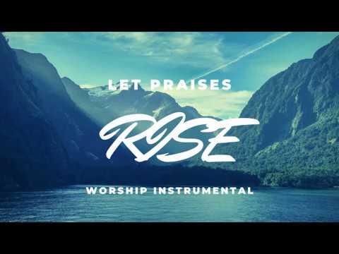 Download LET PRAISES RISE  //WORSHIP INSTRUMENTAL//