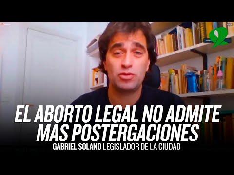 """""""El aborto legal no admite más postergaciones"""" // Gabriel Solano"""