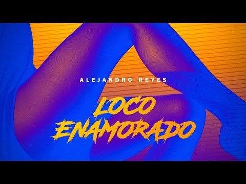 Alejandro Reyes - Loco Enamorado