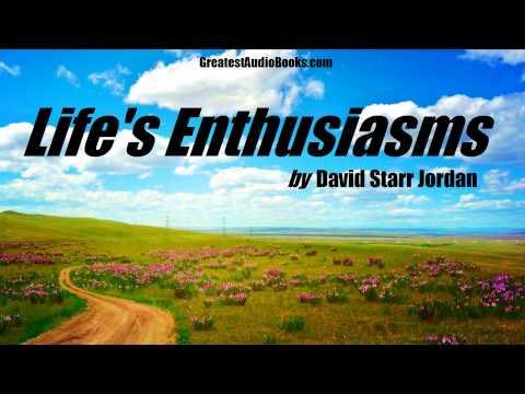 LIFE'S ENTHUSIASMS by David Starr Jordan - FULL AudioBook   Greatest AudioBooks