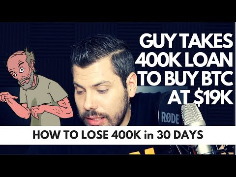 Guy Takes out 400k Loan to Buy Bitcoin at 19k