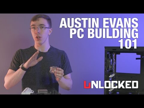 Gaming PC Building 101 with Austin Evans - Unlocked
