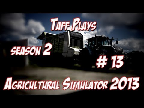 Taff Plays - Agricultural Simulator 2013 - Season 2 - Episode 13