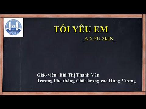 Lớp 11 - Môn Ngữ Văn: Bài 1: Tôi Yêu Em (Cô Bùi Thị Thanh Vân, Ngày 7/4/2020)