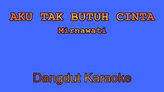 Aku Tak Butuh Cinta (Mirnawati) | Dangdut Karaoke Tanpa Vokal