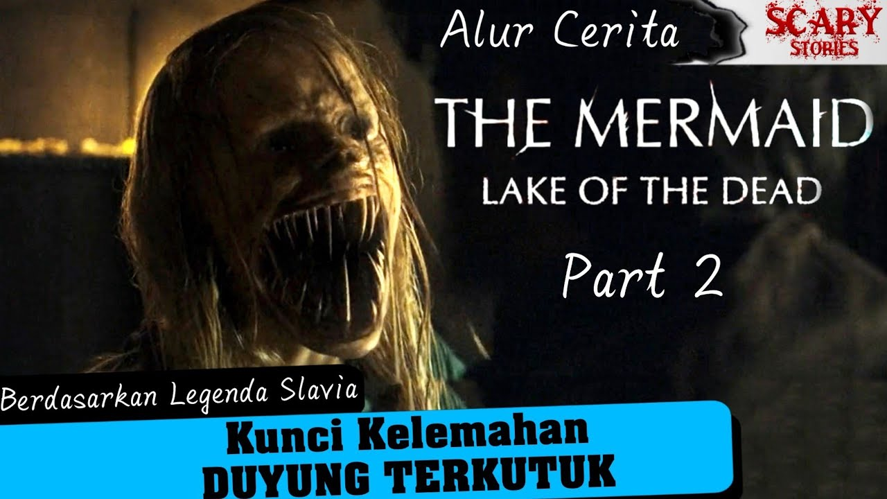 Mencari Kunci Kelemahan DUYUNG TERKUTUK - Alur THE MERMAID LAKE OF THE DEAD Part 2 #Scaryfilm
