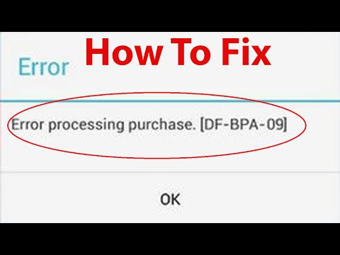 "How To Fix ""Error Processing Purchase DF-BPA-09"" On Google play Store ?"