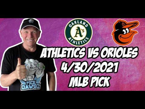 Oakland A's vs Baltimore Orioles 4/30/21 MLB Pick and Prediction MLB Tips Betting Pick
