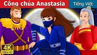 Công chúa Anastasia | Princess Anastasia Story | Truyện cổ tích việt nam