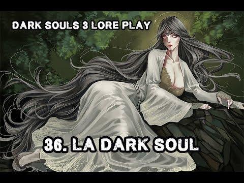Dark Souls 3 Lore Play | 36 - La Dark Soul