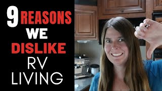 9 REASONS WE HATE RV LIFE - TRUTH ABOUT FULL TIME RVING
