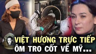 ????Việt Hương trực tiếp ôm tro cốt Phi Nhung về Mỹ, dù không muốn tin nhưng vẫn phải chấp nhận sự thật