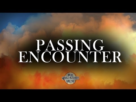 Passing Encounter | Ghost Stories, Paranormal, Supernatural, Hauntings, Horror