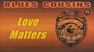 Blues Cousins - Love Matters (Kostas A~171)