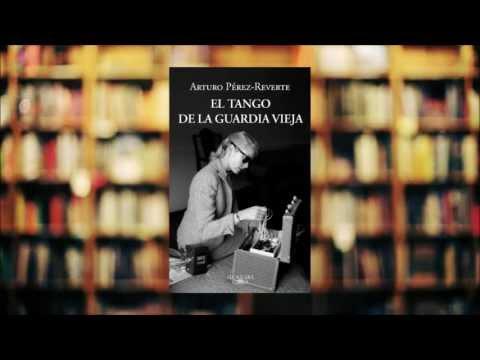 El Tango De La Guardia Vieja - Libros Recomendados De Arturo Pérez-Reverte