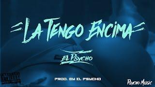 El Psycho - La Tengo Encima (Prod.  By @ElPsycho01)