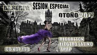 01 DJ.SERPA SESIÓN OTOÑO 2017- REGGAETON - ELECTRO LATINO -TRAP- CD.VOL 190
