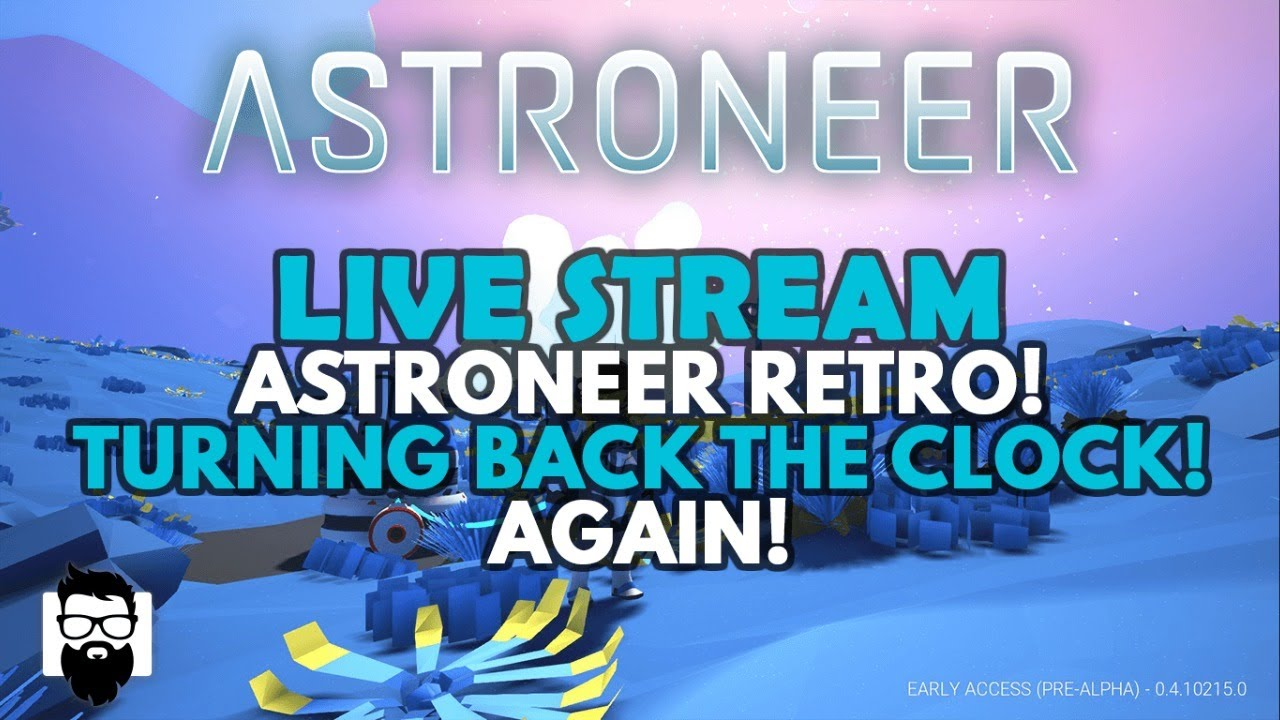 Astroneer RETRO - TURNING BACK THE CLOCK (AGAIN!) TO A PRE-ALPHA BUILD!  SAY WHAT!!!!!!