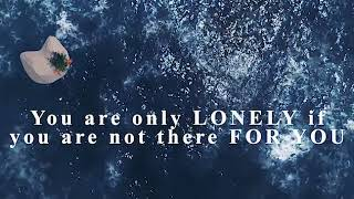 You are only lonely