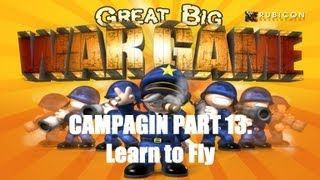 Great Big War Game Campaign - Mission 13 - Learn to Fly