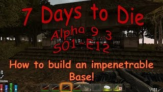 "7 Days To Die Alpha 9.3 - Let's Play / Gameplay S01e12 - ""how To Build An Impenetrable Base"""
