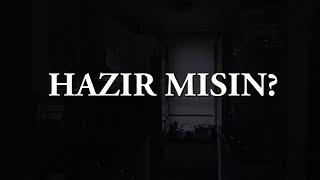 HAZIR MISIN?
