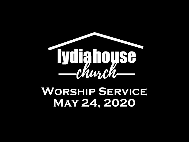Lydia House Worship: Peace Part 4 05-24-2020
