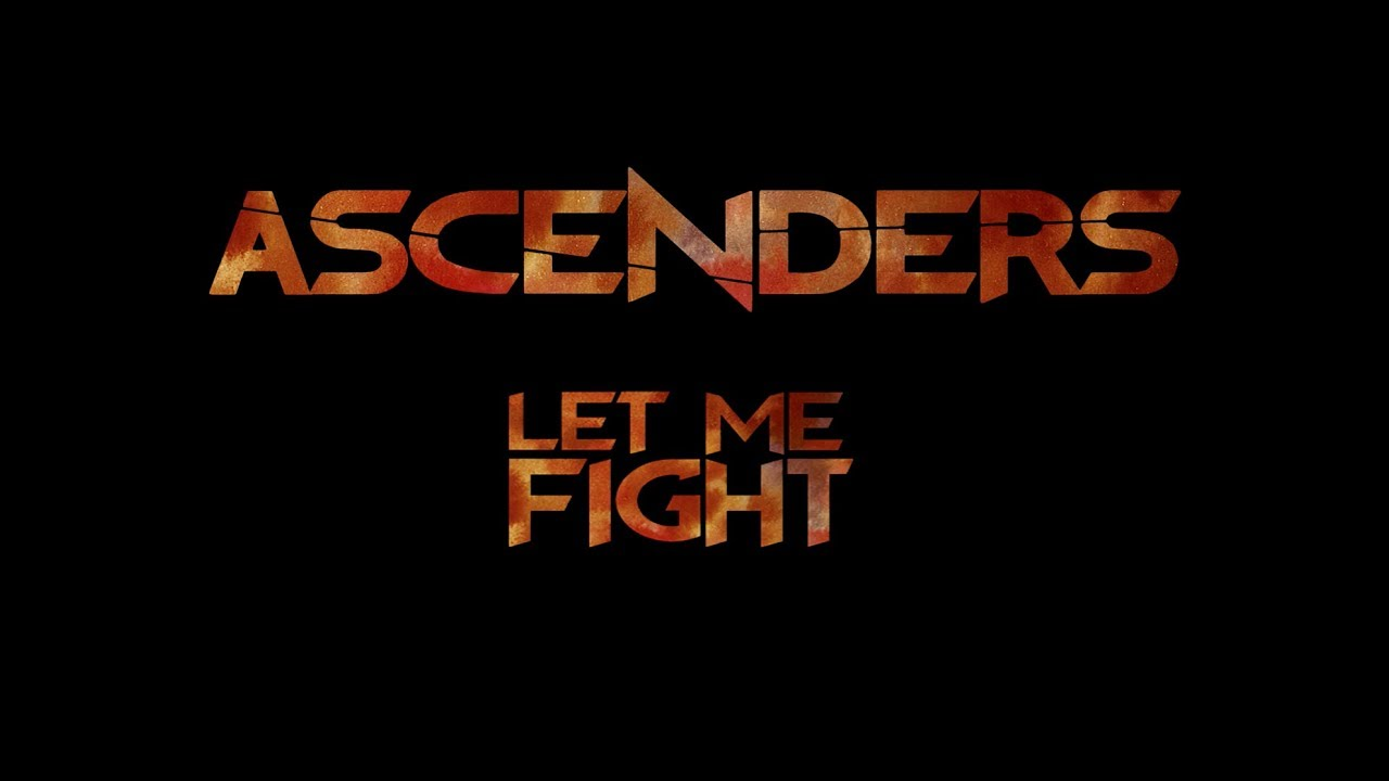 ASCENDERS - LET ME FIGHT (Official Video)