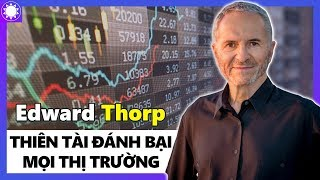 Edward Thorp - Thiên Tài Toán Học Đánh Bại Mọi Thị Trường, Từ Sòng Bạc Đến Sàn Chứng Khoán