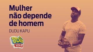 Mulher Não Depende de Homem - Dudu Kapu (Clipe Oficial)