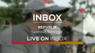 Repvblik - Selimut Tetangga (Inbox Karnaval Indramayu)