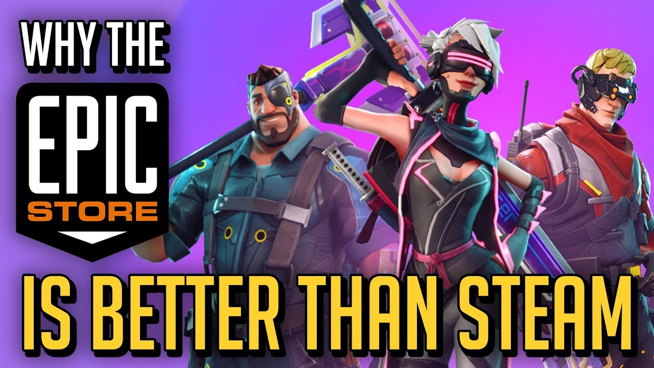 Why The Epic Games Store Is Better Than Steam Youtube